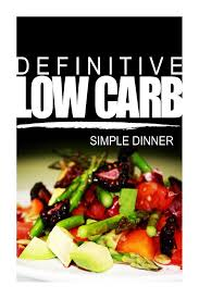 buy low carb diet simple sugar recipes that will make you definitive low carb simple dinner ultimate low carb cookbook for a low carb diet and low carb lifestyle sugar wheat and natural