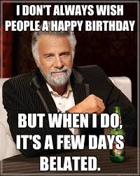 I don't always wish people a happy birthday but when I do, it's a ... via Relatably.com