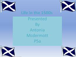 Life in the 1500s Presented By Antonia Mcdermott P5a. - ppt download