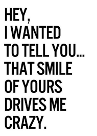 Quotes For Beautiful Girl Best Of Your Smile Drives Me Crazy Love Pinterest Relationships