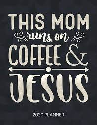 But first coffee calligraphy wall quotes™ decal. This Mom Runs On Coffee Jesus 2020 Planner Weekly Planner With Christian Bible Verses Or Quotes Inside