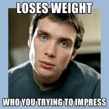 Loses weight who you trying to impress - Overly Jealous Boyfriend ... via Relatably.com