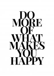 Do More Of What Makes You Happy Sprüche Zitate Echte