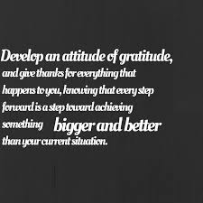 18 develop an atude of graude this year and give thanks for everything that happens to you knowing that every step forward is a step toward