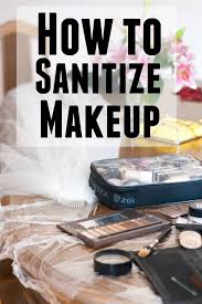 how to sanitize makeup safely and effectively with these tips