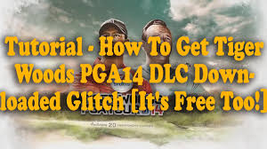 tutorial how to get tiger woods pga tour 14 dlc ed glitch it s free too patched