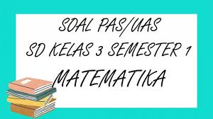 Contoh soal matematika kelas 3 sd semester 1. Soal Pas Matematika Kelas 3 Sd Semester 1 Lengkap Kunci Jawaban Soal Latihan Uas Tahun 2020 Tribun Pontianak