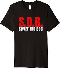 Amazon.com: S.O.B. Sweet Old Bob Funny Men's Name Quote Premium T ...