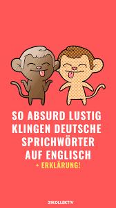 So Absurd Lustig Klingen Deutsche Sprichwörter Auf Englisch
