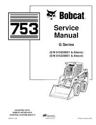 bobcat 753 skid steer loader service repair manual sn 515830001 amp 6900976 2 06 printed in u s a © bobcat company 2006 service manual g