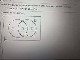 Use The Given Information To Fill In The Number Of Elements For Each Region In The Venn Diagram Solved Draw A Venn Diagram And Use The Given Information