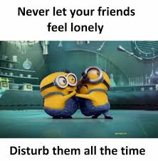 Funny Minion Meme About Friends Minions Funny Friend Memes