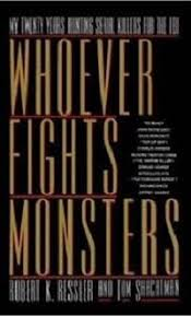 top fbi criminal profiling books crime traveller whoever fights monsters by robert ressler book cover