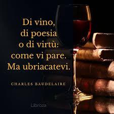 Dec 20, 2019 · il vino è allegria! Di Vino Di Poesia O Di Virtu Come Vi Pare Ma Ubriacatevi C Baudelaire Libroza Citazioni Sul Vino Frasi Divertenti Sul Vino Citazioni Sulla Creativita
