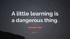 little learning is a dangerous thing essay a little learning is a dangerous thing essay