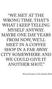 We Met At The Wrong Time Quotes. QuotesGram via Relatably.com