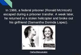 V In 1986, a federal prisoner (Ronald McIntosh) escaped during a ...