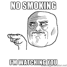 NO SMOKING I'M WATCHING YOU - i'm watching you meme | Meme Generator via Relatably.com