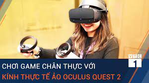 Trải nghiệm chơi game chân thực với kính thực tế ảo Oculus Quest 2