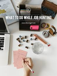 productive things you can do while job hunting the everygirl recent research shows that it takes anywhere from three to nine months for the average college graduate to land her first job and if you ve ever actively
