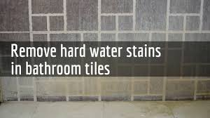 how to remove hard water stains in bathroom tiles