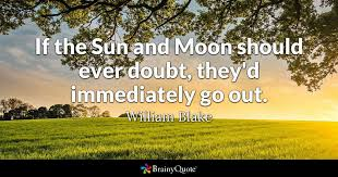 Sun And Moon Quotes New If The Sun And Moon Should Ever Doubt They'd Immediately Go Out