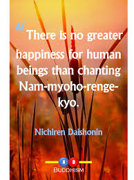 chanting nam myoho renge kyo why it works there is no greater happiness for human beings than chanting nam