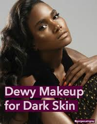 6 s to help you achieve dewy radiant greatness dewy makeup for dark skin