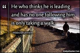 He Who Thinks He Is Leading And Has No One Following Him Is Only Beauteous African Inspiration Quotes