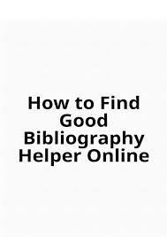 How To Find Good Bibliography Helper Online