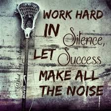 Work Hard And Be HUMBLE Success Makes The Most Noise Fascinating Lacrosse Quotes