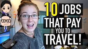 10 Jobs That Pay You To Travel The World Youtube