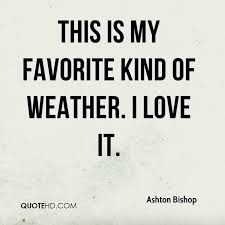 Ashton Bishop Quotes QuoteHD Cool Weather Quotes