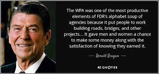 Fdr Quotes Classy Ronald Reagan Quote The WPA Was One Of The Most Productive Elements
