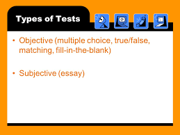 thinking and test taking skills ppt 6 types of tests objective multiple choice true false matching fill in the blank subjective essay