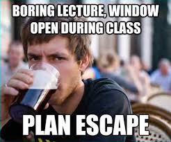 Boring lecture, window open during class Plan escape - Lazy ... via Relatably.com