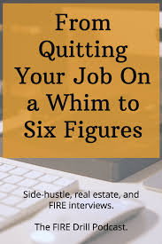 Fire 011 From Quitting Your Job On A Whim To Six Figures With