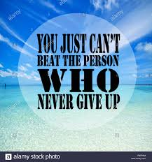 Inspirational Quotes You Just Cant Beat The Person Who Never Give Up