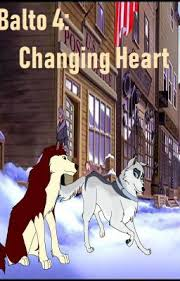 Balto 4: Changing Heart - Wattpad