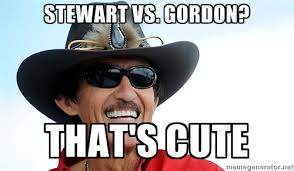Stewart VS. Gordon? that's cute - Richard Petty | Meme Generator via Relatably.com