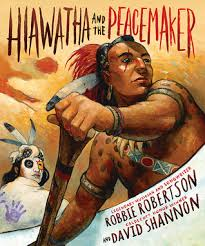 hiawatha and the peacemaker by robbie robertson