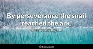 Endurance Quotes 30 Awesome By Perseverance The Snail Reached The Ark Charles Spurgeon