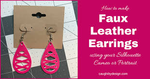diy faux leather earrings using your silhouette cameo or portrait by design