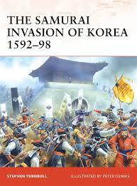 The Samurai Invasion of Korea 1592–98 (Campaign): Turnbull, Stephen,  Dennis, Peter: 9781846032547: Amazon.com: Books