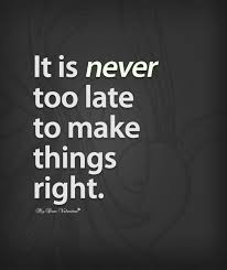 It's Never Too Late Quotes Best It Is Never Too Late To Make Things Right Sayings With Images