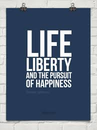 Life Liberty And The Pursuit Of Happiness Quote Endearing Life Simple Life Liberty And The Pursuit Of Happiness Quote
