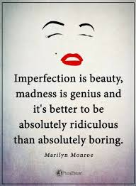 Quotes About Imperfection Stunning Quotes Imperfection Is Beauty Madness Is Genius And It's Better To