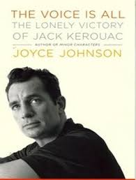 The Voice is All: The Lonely Victory of Jack Kerouac by Joyce Johnson