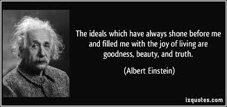 Truth Goodness Beauty Quote Best of The Ideals Which Have Always Shone Before Me And Filled Me With The