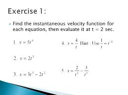 11 exercise 1 find the instantaneous velocity function for each equation then evaluate it at t 2 sec